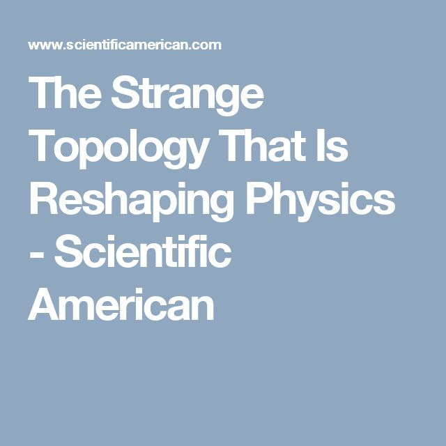 The Strange Topology That Is Reshaping Physics - Scientific American weird