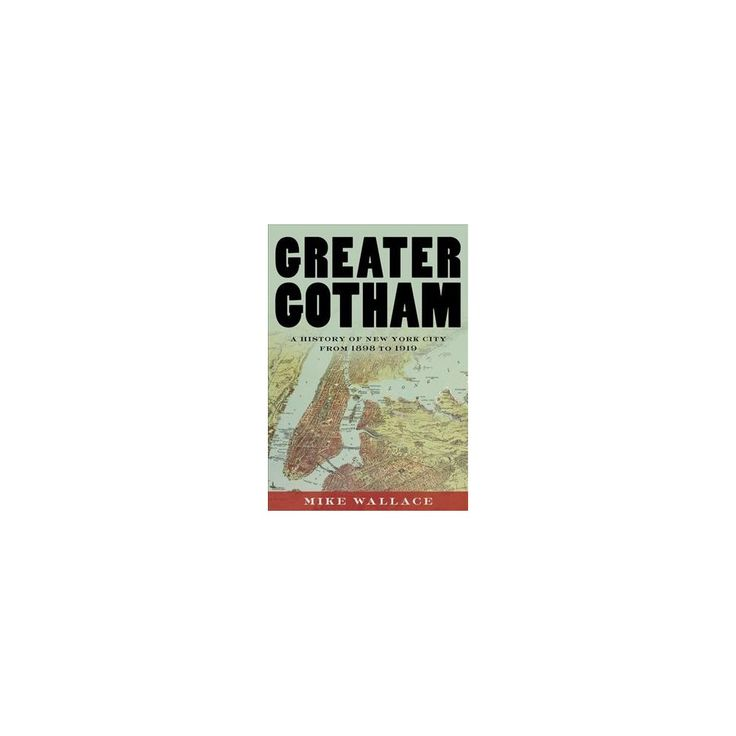 Greater Gotham : A History of New York City from 1898 to 1919 (Hardcover) (Mike Wallace)