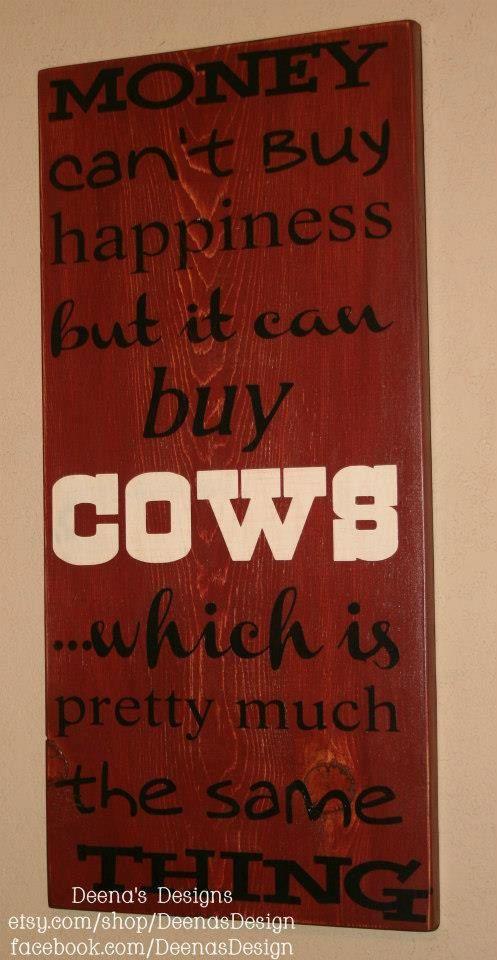 Money can't buy happiness but it can buy Cows  by DeenasDesign, $58.00 - https://www.facebook.com/DeenasDesign