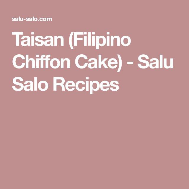 Taisan (Filipino Chiffon Cake) - Salu Salo Recipes