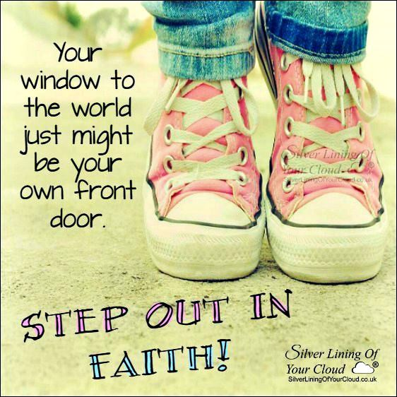 Your window to the world just might be your own front door. Step out in faith! ..._More fantastic quotes on: https://www.facebook.com/SilverLiningOfYourCloud  _Follow my Quote Blog on: http://silverliningofyourcloud.wordpress.com/
