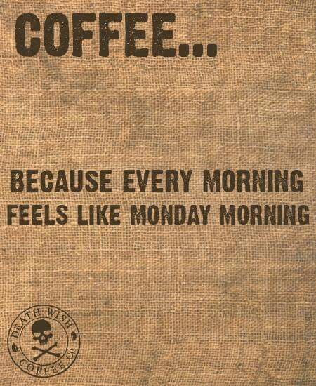 Every morning is Monday morning