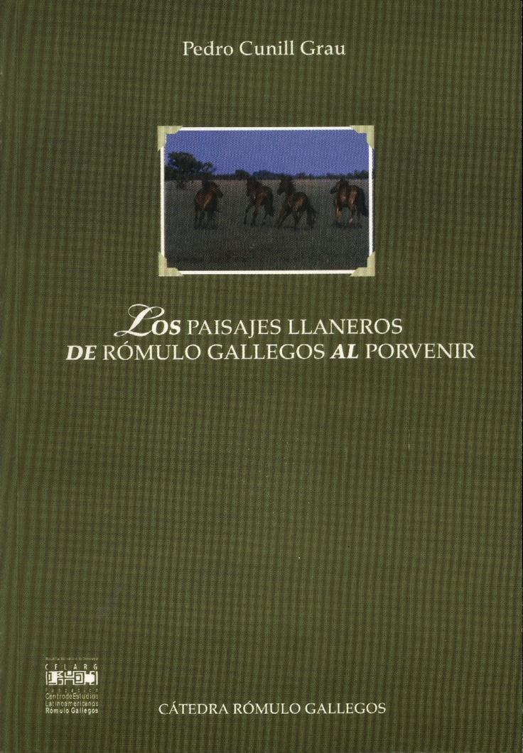 Pedro Cunill Grau: Los paisajes llaneros de Rómulo Gallegos al porvenir