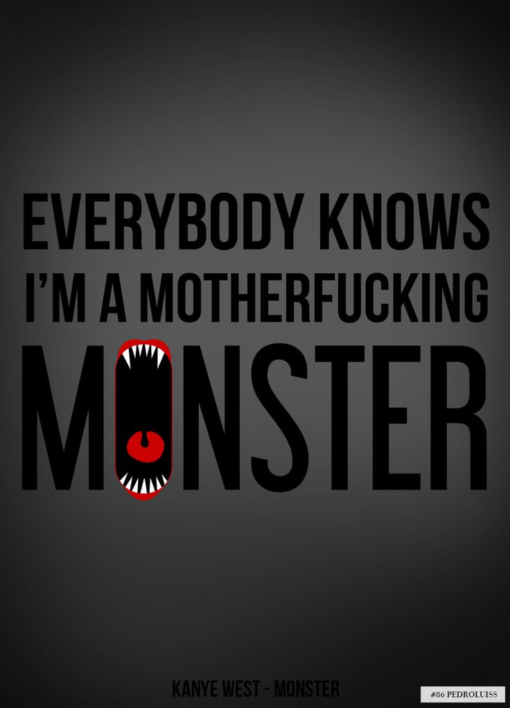 'Everybody knows I'm a motherfucking monster!' -  lyrics from 'Monster' by Kanye West feat. Rick Ross, Jay-Z, Nicki Minaj & Bon Iver #lyricart