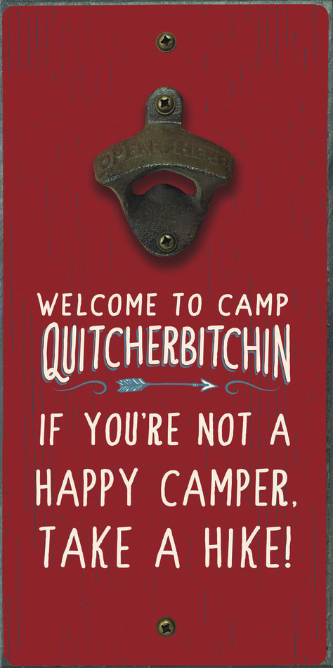 Welcome To Camp Quitcherbitchin - Bottle Opener