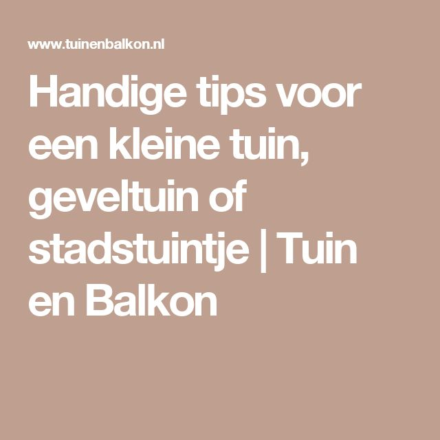 Handige tips voor een kleine tuin, geveltuin of stadstuintje | Tuin en Balkon