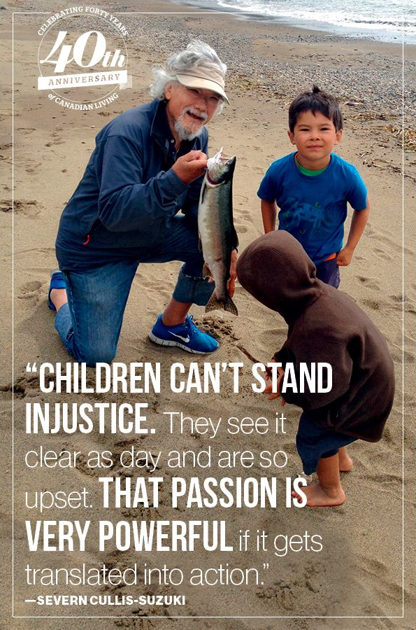 """""""Children can't stand injustice. They see it clear as day and are so upset. That #passion is very powerful if it gets translated into action."""" --Severn Cullis-Suzuki #motivation #nature #environment #action Click through to learn what Severn and her father David Suzuki have learned from each other."""