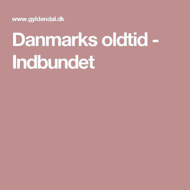 Danmarks oldtid - Indbundet