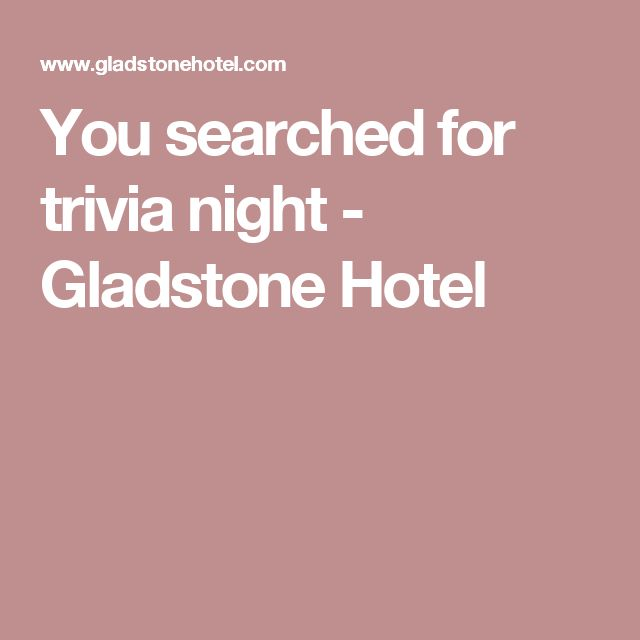 You searched for trivia night - Gladstone Hotel
