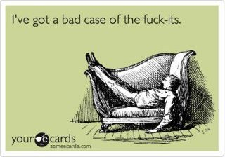I've got a bad case of the fuck-its.Laugh, Quotes, Bad Cases, Funny Stuff, Humor, Ecards, Funnystuff, E Cards, True Stories