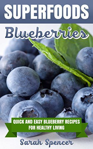 SUPERFOODS: Blueberries: Quick and Easy Blueberry Recipes for Healthy Living - http://positivelifemagazine.com/superfoods-blueberries-quick-and-easy-blueberry-recipes-for-healthy-living/ http://ecx.images-amazon.com/images/I/51OV21dcgEL.jpg  Supercharge your diet with blueberries! Sneak-in this nutritious SUPERFOOD in your recipes and reap all of its health benefits! Download FREE with Kindle Unlimited! Loaded with health benefits, blueberries are delicious on their own. Th