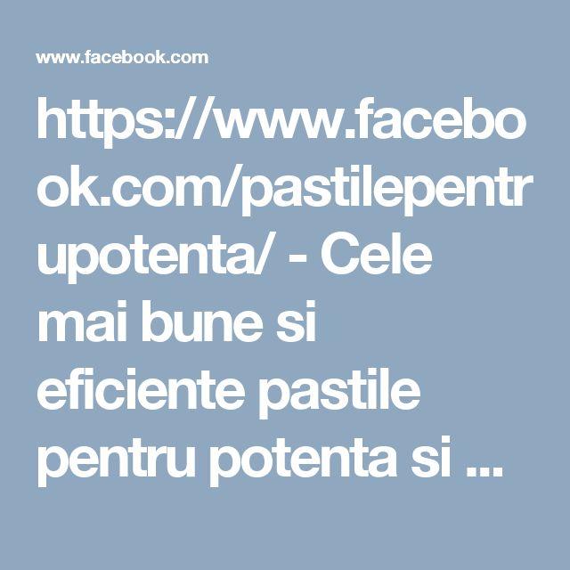 https://www.facebook.com/pastilepentrupotenta/ - Cele mai bune si eficiente pastile pentru potenta si erectie