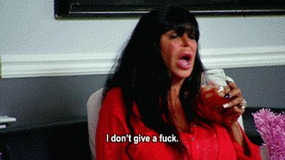 "And most importantly, you DGAF. | Community Post: 15 Signs You Are Big Ang From ""Mob Wives"""