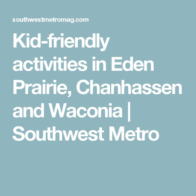 Kid-friendly activities in Eden Prairie, Chanhassen and Waconia | Southwest Metro