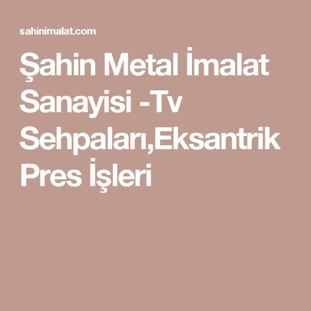 Şahin  Metal İmalat Sanayisi -Tv Sehpaları,Eksantrik Pres İşleri