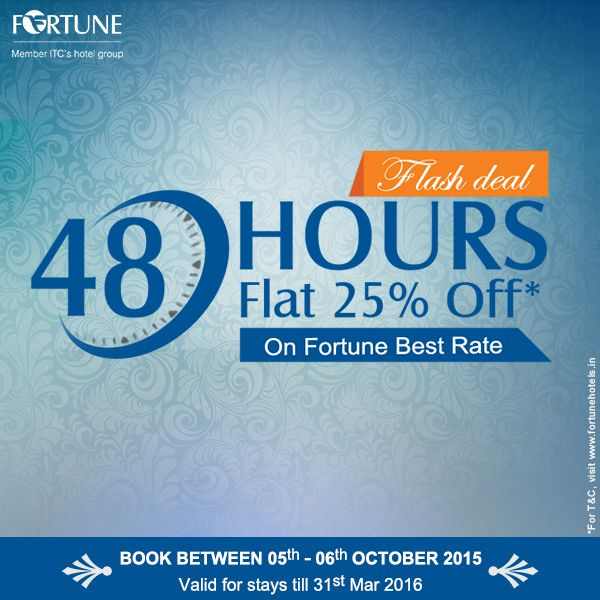 48 Hours Flash Deal – Book now & get flat 25% off* on Fortune Best Rate Booking period: 5th-6th October 2015 Stay period: Till 31st March 2016 For booking and *T&C, visit: http://www.fortunehotels.in/specialoffer/limited_period_discounts/48_hrs_flash_deal.aspx