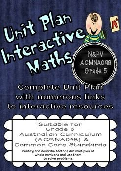 Australian Curriculum and common core aligned!!!  Common Core Standards:  Grade 4   Standard 4.OA.B.4 Grade 6  Standard 6.NS.B.4   This is a complete unit plan which covers the content required for the descriptor:  Number & Place Value - ACMNA098 . - Identify and describe factors and multiples of whole numbers and use them to solve problems.