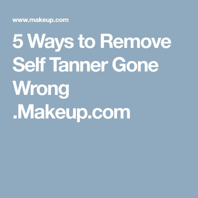 5 Ways to Remove Self Tanner Gone Wrong .Makeup.com