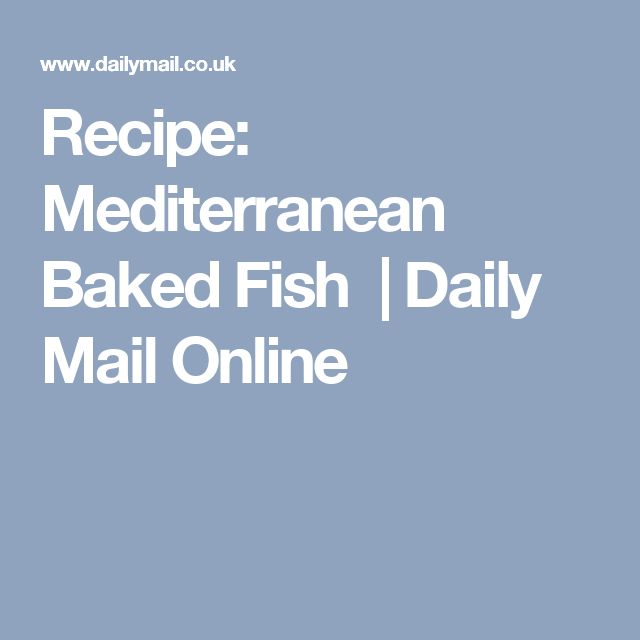 Recipe: Mediterranean Baked Fish | Daily Mail Online