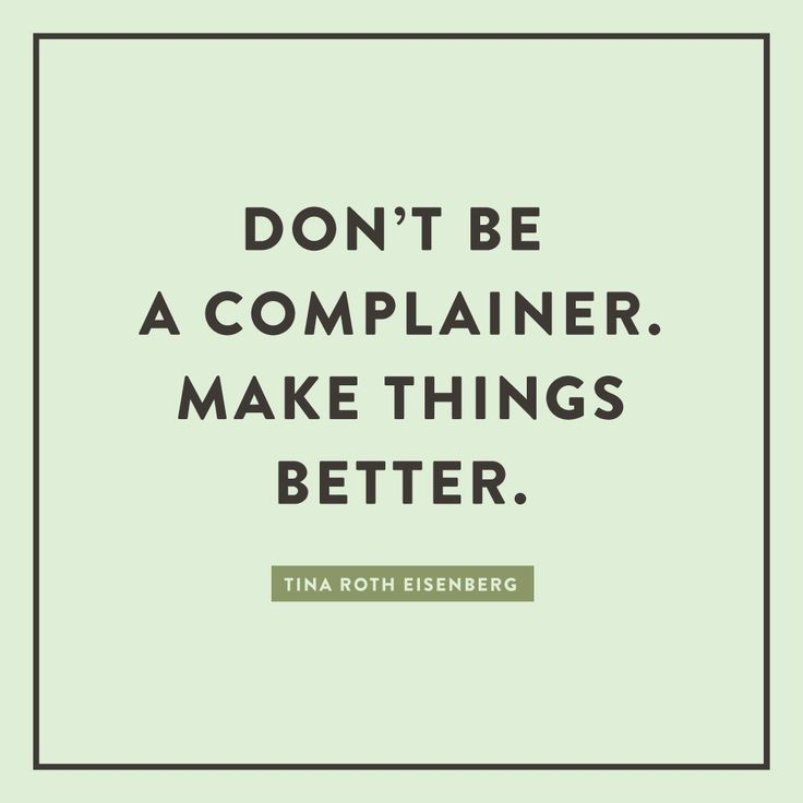 Don't be a complainer. Make things better. Tina Roth Eisenberg Quote | Spruce Rd. #quote #typography #inspiration