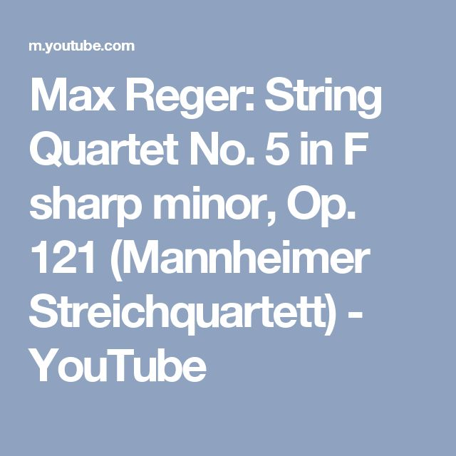 Max Reger: String Quartet No. 5 in F sharp minor, Op. 121 (Mannheimer Streichquartett) - YouTube