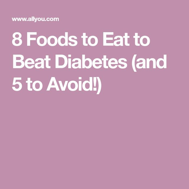 8 Foods to Eat to Beat Diabetes (and 5 to Avoid!)