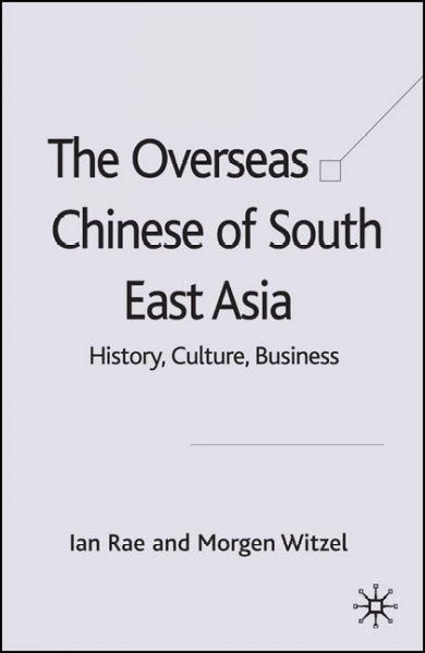 Overseas Chinese of South East Asia: History, Culture, Business
