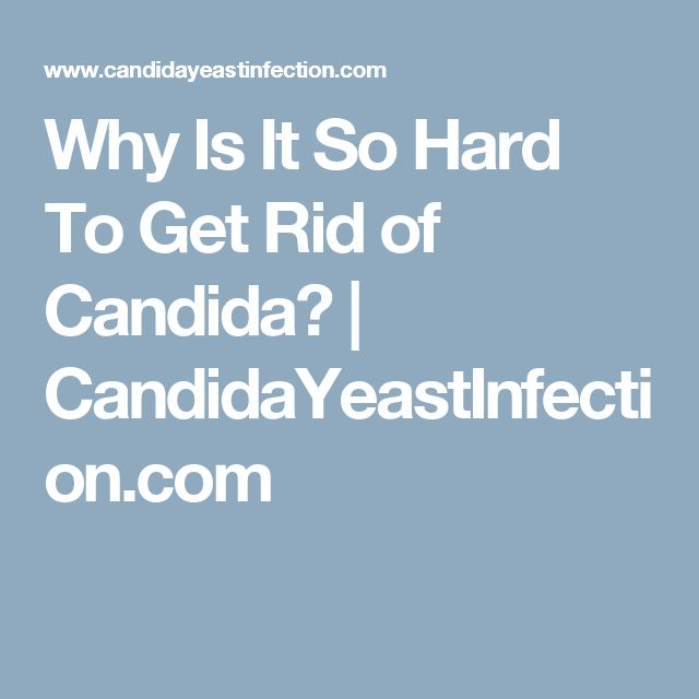 Why Is It So Hard To Get Rid of Candida?   CandidaYeastInfection.com