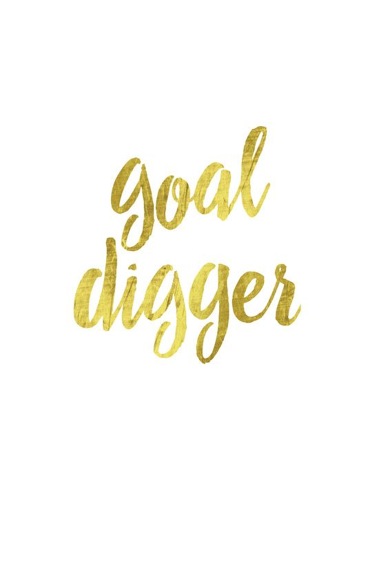 Goal Digger Art Print from Society6.com Motivational/Inspirational quote. Love this.