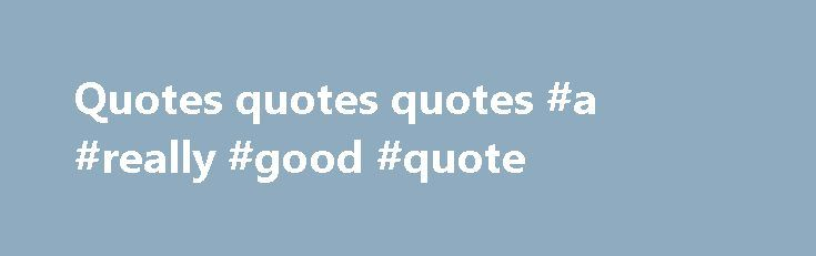 Quotes quotes quotes #a #really #good #quote http://quote.remmont.com/quotes-quotes-quotes-a-really-good-quote/  AOL Quotes At AOL Finance, you have instant access to free stock quotes of your favorite companies, mutual funds, indexes, bonds, ETFs and other financial assets. To get a stock quote, enter a ticket symbol into the box above. Once a stock quote summary page is rendered, you'll see the current stock quote along with […]