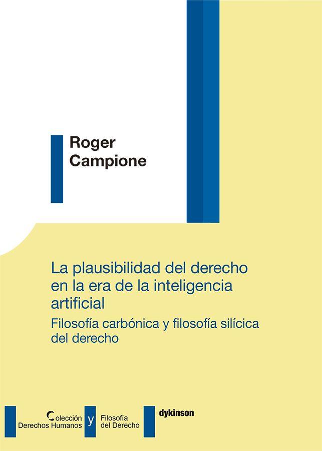 La Plausibilidad Del Derecho En La Era De La Inteligencia Artificial Roger Campione Editorial Dykinson 2020 Filosofía Inteligencia Artificial Derecho