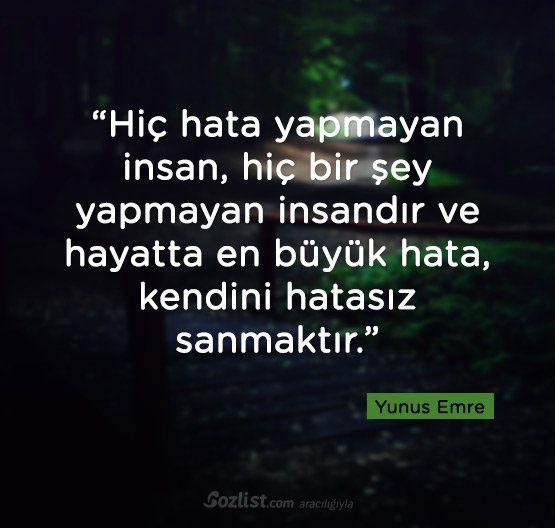 'Hiç hata yapmayan insan, hiçbir şey yapmayan insandır. Ve hayatta en büyük hata, kendini hatasız sanmaktır' Yunus Emre #hata