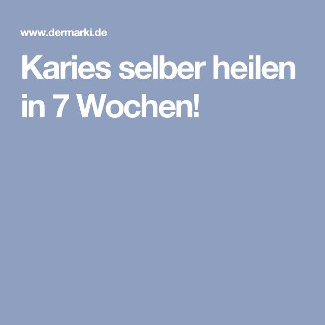 Karies selber heilen in 7 Wochen!