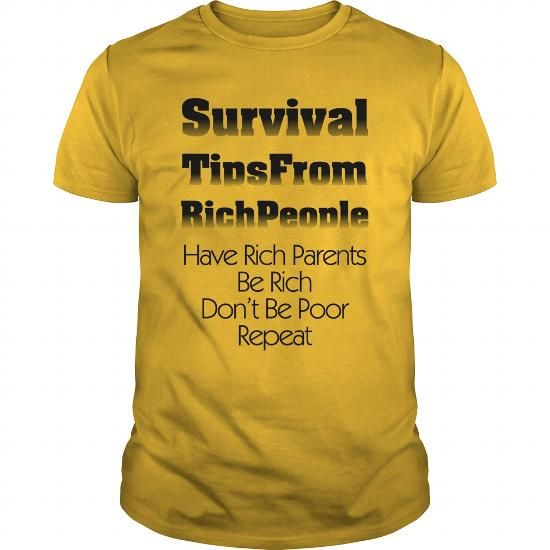 Survival TipsFrom RichPeople. Large selection of shirt styles. Satisfaction guaranteed. #tshirt #tshirtdesign