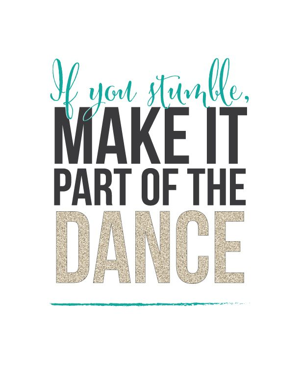 If You Stumble, Make it Part of the DANCE - FREE PRINTABLE | landeelu.com