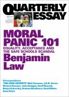 Quarterly essay 67 moral panic 101 [electronic resource] : Equality, Acceptance and the Safe Schools Scandal. Benjamin Law.