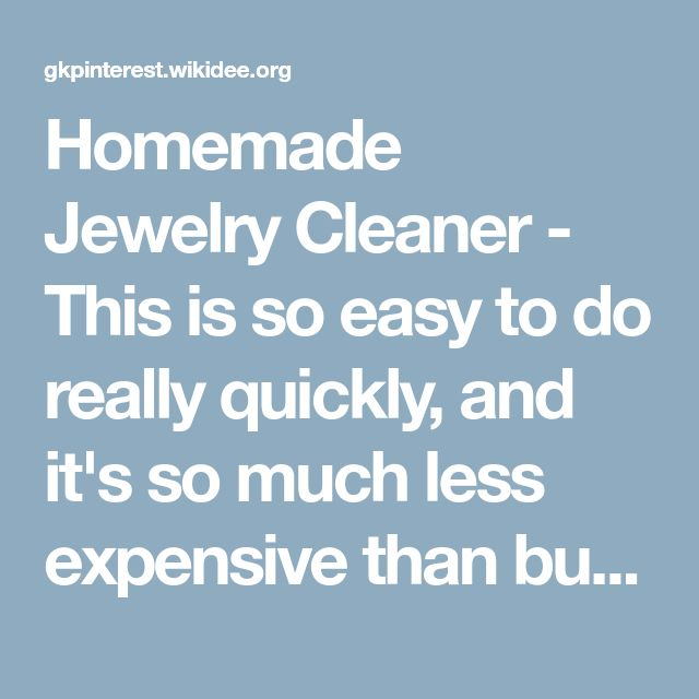 Homemade Jewelry Cleaner - This is so easy to do really quickly, and it's so much less expensive than buying ring cleaner!