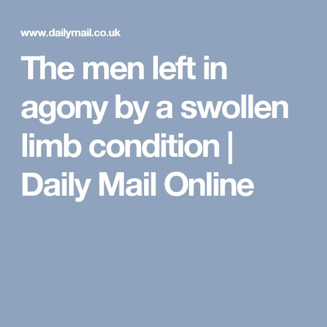 The men left in agony by a swollen limb condition | Daily Mail Online