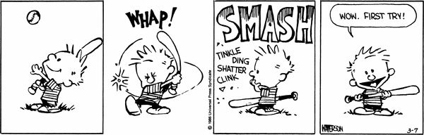 Calvin and Hobbes, BASEBALL - Whap! Smash. Tinkle. Ding. Shatter. Clink. ...Wow. First try!