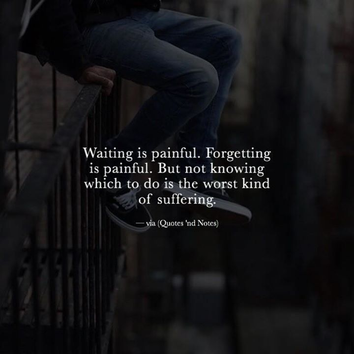 Waiting is painful. Forgetting is painful. But not knowing which to do is the worst kind of suffering. via (http://ift.tt/2gpthSH)