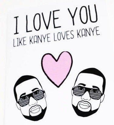 Funny I Love You Like A Quotes : Love You Like Kanye Loves Kanye! {Words} Quotes. Pinterest Love ...