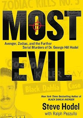 Most Evil: Avenger, Zodiac, and the Further Serial Murders of Dr. George Hill Hodel, by Steve Hodel.