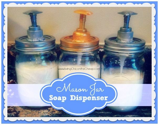 DIY Mason Jar Soap Dispenser  So Easy and Inexpensive too!  http://livingchiconthecheap.com/diy-mason-jar-soap-dispenser-2/
