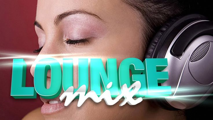 Most Beautiful Ambient Lounge Music 2013