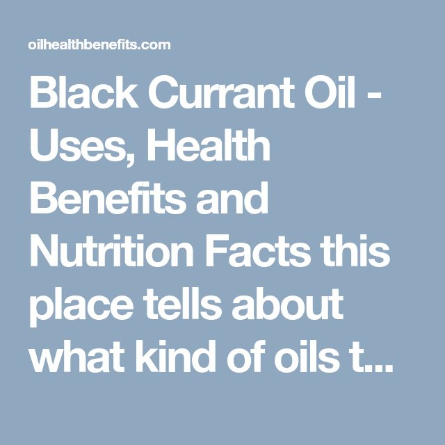 Black Currant Oil - Uses, Health Benefits and Nutrition Facts  this place tells about what kind of oils to buy