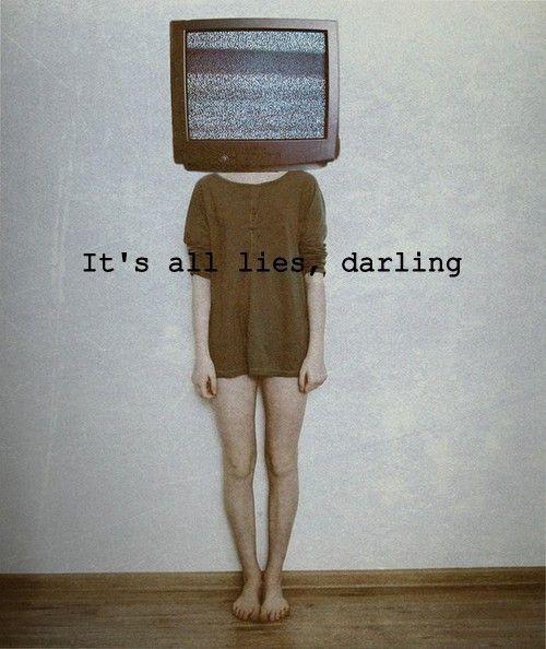 It's all lies, darling.