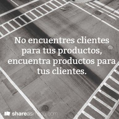 No encuentres clientes para tus productos, encuentra productos para tus clientes.