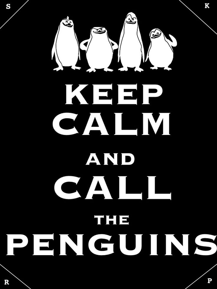 Keep Calm and Call The Penguins of Madagascar