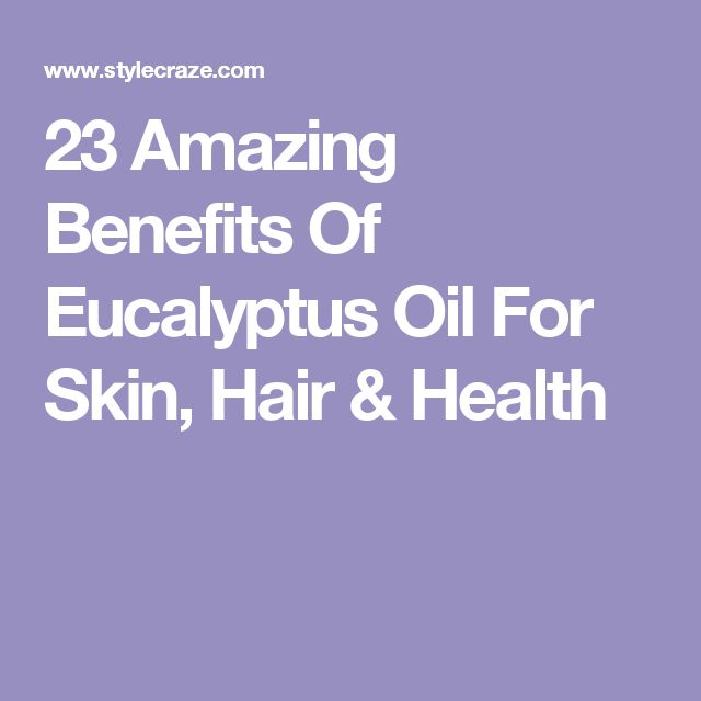 23 Amazing Benefits Of Eucalyptus Oil For Skin, Hair & Health
