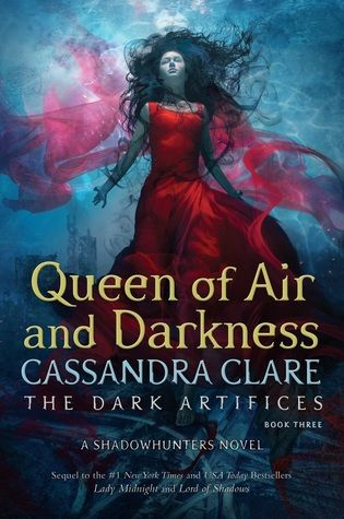 Queen of Air and Darkness 12/14/18 Cassandra Clare (The Dark Artifices, #3)